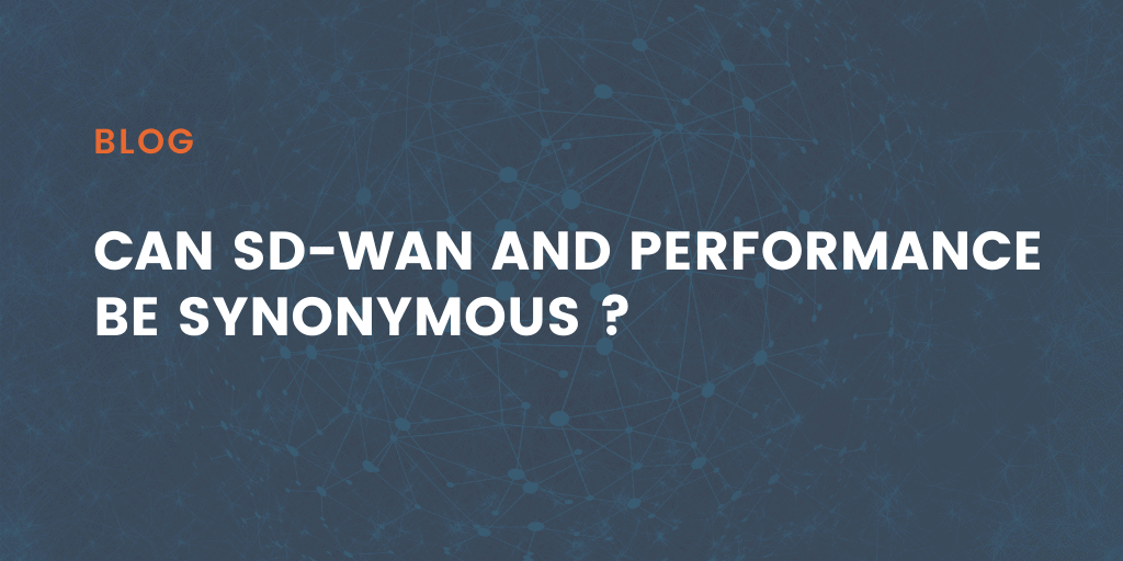 Can SD-WAN and performance be synonymous?